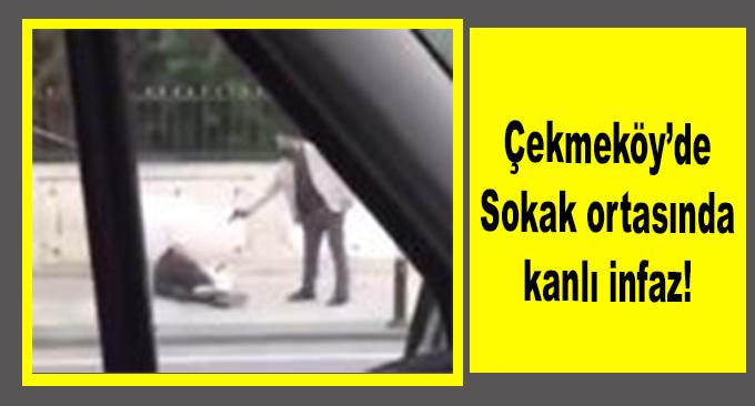 Çekmeköy'de Sokak ortasında kanlı infaz!