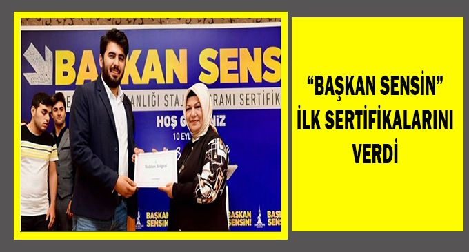 """BAŞKAN SENSİN"" İLK SERTİFİKALARINI VERDİ"