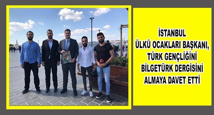İstanbul Ülkü Ocakları Başkanı Kazım Erdi Aktunç, Türk Gençliğini Bilge Türk Dergisini almaya davet etti.