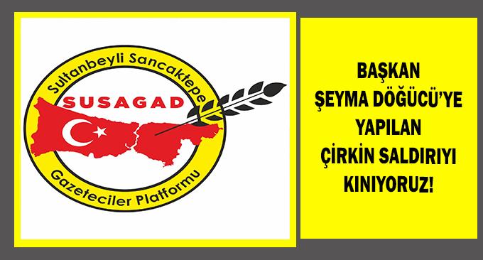 SUSAGAD'DAN BAŞKAN ŞEYMA DÖĞÜCÜ'YE YAPILAN ÇİRKİN SALDIRIYA KINAMA!