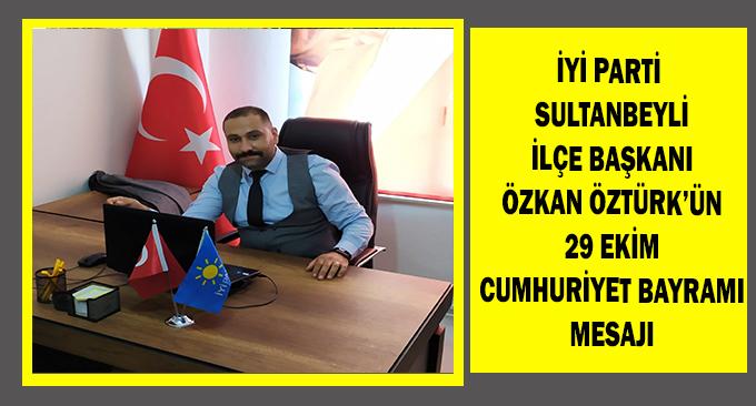 İyi Parti Sultanbeyli İlçe Başkanı Özkan Öztürk 29 Ekim Cumhuriyet Bayramı ile ilgili Tebrik mesaj yayınladı.