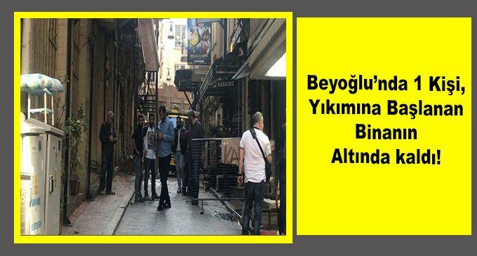 Beyoğlu'nda 1 Kişi Yıkımına Başlanan Binanın Altında kaldı!