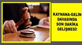 KAYNANA-GELİN DAVASINDA SON DAKİKA GELİŞMESİ!
