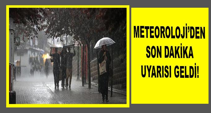 METEOROLOJİ'DEN SON DAKİKAUYARISI GELDİ!