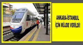 ANKARA-İSTANBUL İÇİN MÜJDE VERİLDİ!