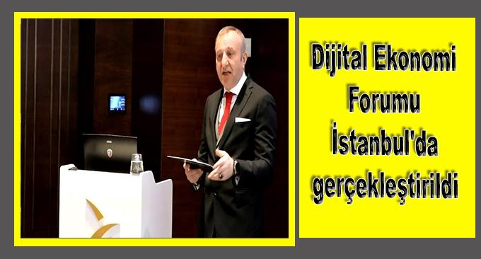 Dijital Ekonomi Forumu İstanbul'da gerçekleştirildi