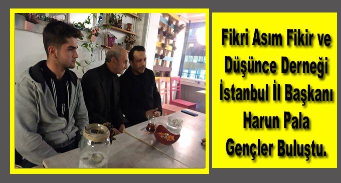 Fikri Asım Fikir ve Düşünce Derneği İstanbul İl Başkanı Harun Pala Gençler Buluştu.