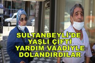 Sultanbeyli'de yaşlı çifti yardım vaadiyle dolandırdılar